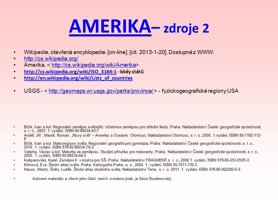 AMERIKA– zdroje 2 Wikipedie, otevřená encyklopedie. [on-line]. [cit. 2013-1-20]. Dostupné z WWW: http://cs.wikipedia.org/
